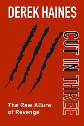 Cut In Three: The Raw Allure of Revenge