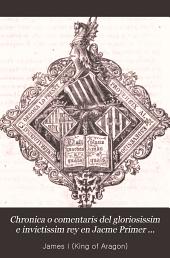 Chronica o comentaris del gloriosissim e invictissim rey en Jacme Primer ...: dictada per aquell en sa llengua natural