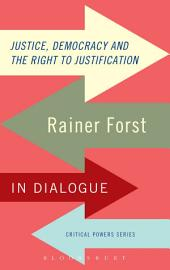 Justice, Democracy and the Right to Justification: Rainer Forst in Dialogue