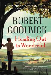 Heading Out to Wonderful: A Novel