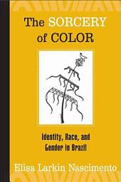 The Sorcery of Color: Identity, Race, and Gender in Brazil