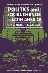 Politics and Social Change in Latin America: Still a Distinct Tradition?