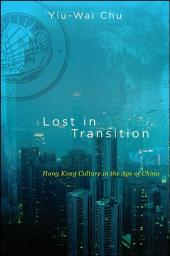 Lost in Transition: Hong Kong Culture in the Age of China