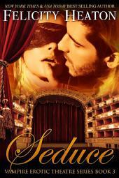 Seduce: Vampire Erotic Theatre Romance Series Book 3