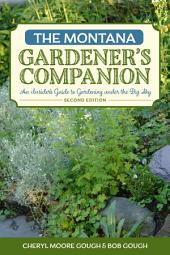 The Montana Gardener's Companion: An Insider's Guide to Gardening under the Big Sky, Edition 2