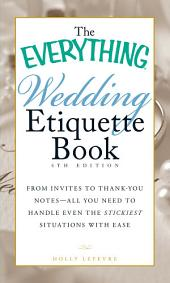 The Everything Wedding Etiquette Book: From Invites to Thank-you Notes - All You Need to Handle Even the Stickiest Situations with Ease, Edition 4