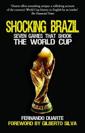 Shocking Brazil: Seven Games That Shook the World Cup
