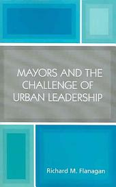 Mayors and the Challenge of Urban Leadership
