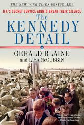 The Kennedy Detail (Enhanced Edition): JFK's Secret Service Agents Break Their Silence