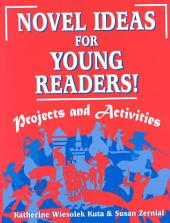Novel Ideas for Young Readers!: Projects and Activities