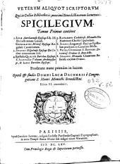 Veterum aliquot scriptorum qui in Galliae Bibliothecis, maximè Benedictinorum, latuerant, Spicilegium: Tomus Primus ...