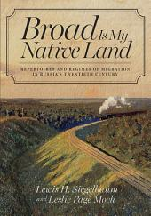 Broad Is My Native Land: Repertoires and Regimes of Migration in Russia's Twentieth Century