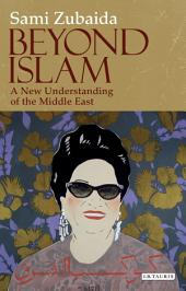 Beyond Islam: A New Understanding of the Middle East