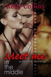 Meet Me in the Middle: A Meet Me Novella