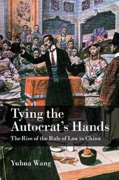 Tying the Autocrat's Hands: The Rise of The Rule of Law in China