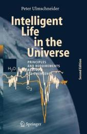 Intelligent Life in the Universe: Principles and Requirements Behind Its Emergence, Edition 2