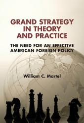Grand Strategy in Theory and Practice: The Need for an Effective American Foreign Policy