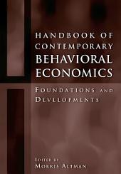 Handbook of Contemporary Behavioral Economics: Foundations and Developments
