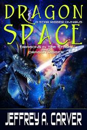 Dragon Space: A Star Rigger Omnibus: Two Novels of the Star Rigger Universe