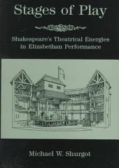 Stages of Play: Shakespeare's Theatrical Energies in Elizabethan Performance