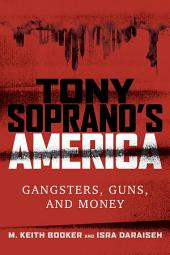 Tony Soprano's America: Gangsters, Guns, and Money