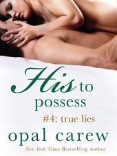 His to Possess #4: True Lies