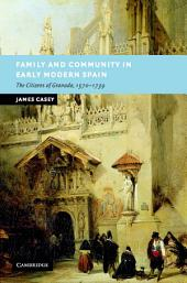 Family and Community in Early Modern Spain: The Citizens of Granada, 1570–1739