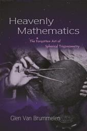 Heavenly Mathematics: The Forgotten Art of Spherical Trigonometry