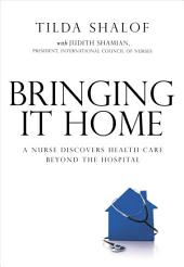 Bringing It Home: A Nurse Discovers the World Beyond the Hospital