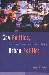 Gay Politics, Urban Politics: Identity and Economics in the Urban Setting
