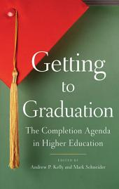 Getting to Graduation: The Completion Agenda in Higher Education
