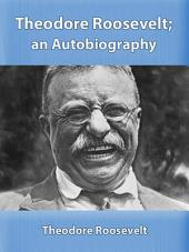 Theodore Roosevelt; an Autobiography