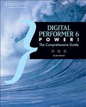 Digital Performer 6 Power!: The Comprehensive Guide
