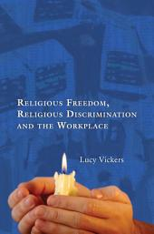 Religious Freedom, Religious Discrimination and the Workplace,