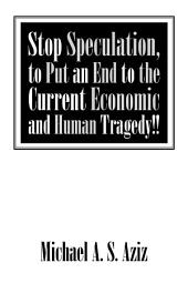 Stop Speculation, to Put an End to the Current Economic and Human Tragedy!!