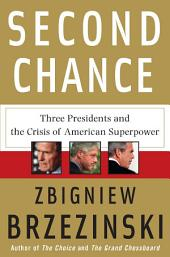 Second Chance: Three Presidents and the Crisis of American Superpower