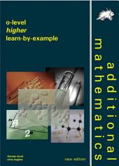 GCE O-level Additional Mathematics Higher Learn-by-Example (Yellowreef)