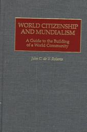 World Citizenship and Mundialism: A Guide to the Building of a World Community