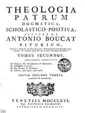 THEOLOGIA PATRUM DOGMATICA, SCHOLASTICO-POSITIVA.: CONTINENS TRACTATUS De Voluntate Dei Praedestinante [et] Reprobante. De Sanctissima Trinitate. De Deo Creatore [et] Praemotore. De Actibus, tum bonis, tum malis. TOMUS SECUNDUS