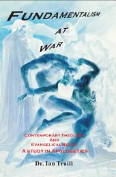 Fundamentalism at War By Dr. Ian Traill: Contemporary Theology and Evangelical Belief