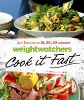 Weight Watchers Cook it Fast: 250 Recipes in 15, 20, 30 Minutes
