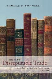 The Most Disreputable Trade : Publishing the Classics of English Poetry 1765-1810: Publishing the Classics of English Poetry 1765-1810