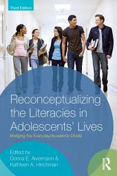 Reconceptualizing the Literacies in Adolescents' Lives: Bridging the Everyday/Academic Divide, Third Edition, Edition 3