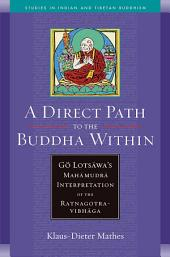 A Direct Path to the Buddha Within: Go Lotsawa's Mahamudra Interpretation of the Ratnagotravibhaga