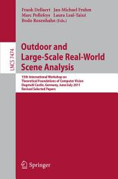 Outdoor and Large-Scale Real-World Scene Analysis: 15th International Workshop on Theoretical Foundations of Computer Vision, Dagstuhl Castle, Germany, June 26 - July 1, 2011. Revised Selected Papers
