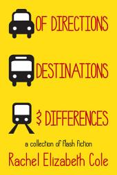 Of Directions, Destinations, and Differences: A Collection of Flash Fiction
