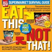 Eat This, Not That! Supermarket Survival Guide: Thousands of easy food swaps that can save you 10, 20, 30 pounds--or more!