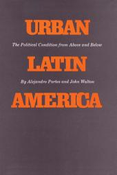 Urban Latin America: The Political Condition from Above and Below