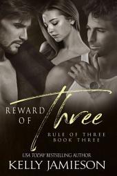 Reward of Three: Rule of Three Book 3
