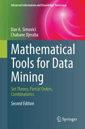 Mathematical Tools for Data Mining: Set Theory, Partial Orders, Combinatorics